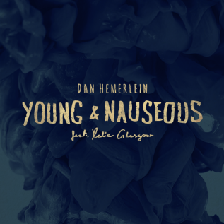 DAN HEMERLEIN – YOUNG & NAUSEOUS [MUSIC VIDEO]